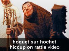 hoquet sur hochet (vidéo 01)